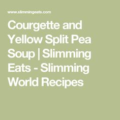 Courgette and Yellow Split Pea Soup | Slimming Eats - Slimming World Recipes