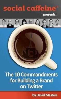 The 10 Commandments for Building a Brand on Twitter (Social Caffeine) by Social Caffeine, http://www.amazon.com/dp/B00A8JVJH6/ref=cm_sw_r_pi_dp_SgCgrb0722JNG