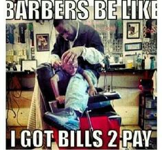 Barbers be like I got bills 2 pay. Barber Memes, Barber Quotes, Hairstylist Problems, Hairstylist Quotes, Hairdresser Quotes, Haha Funny, Lol, Funny Stuff, Hair Quotes