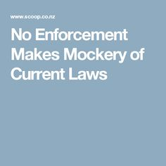No Enforcement Makes Mockery of Current Laws