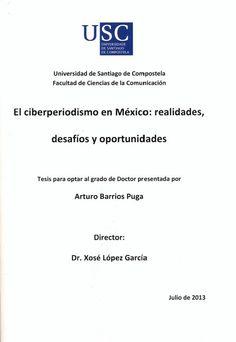 El ciberperiodismo en México: realidades, desafíos y oportunidades / tese de doutoramento de Arturo Barrios Puga ; director, Xosé López García