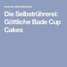 Die Selbstrührerei: Göttliche Bade Cup Cakes