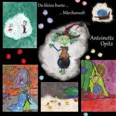 Die kleine bunte Märchenwelt von Antoinette Opitz http://www.amazon.de/dp/1511537485/ref=cm_sw_r_pi_dp_VBUwwb00HPH4X