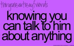 yes he even told me that I can talk to him about anything, that makes me like him even more♥