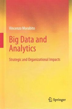 This book presents and discusses the main strategic and organizational challenges posed by Big Data and analytics in a manner relevant to both practitioners and scholars. The first part of the book an