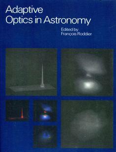 Adaptive optics in astronomy / edited by François Roddier. -- 1st.ed. -- Cambridge : Cambridge Universty Press, 2004. Ver localización en la Biblioteca de la ULL: http://absysnetweb.bbtk.ull.es/cgi-bin/abnetopac01?TITN=531650