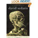David Sedaris... hilarious memoirist (this one's my favorite)