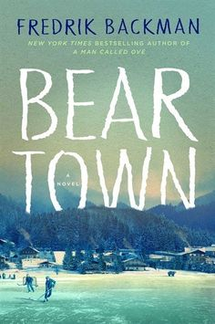 """Fredrik Backman captured readers' hearts with """"A Man Called Ove."""" In his fourth novel, the residents of Beartown place all their hopes on their ice hockey team, but a player's violent crime threatens to tear the town apart. The Residents, Emma Donoghue, Christine Feehan, Debbie Macomber, Chimamanda Ngozi Adichie, Friday Night Lights, Harper Lee, Lost Girl, Charlotte Bronte"""