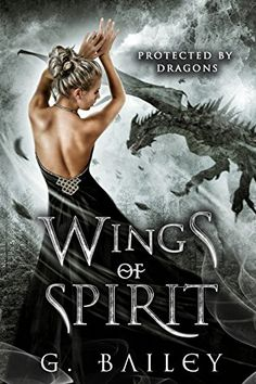 Wings of Spirit: A Reverse Harem Paranormal Romance (Protected by Dragons Book 3) by [Bailey, G.]