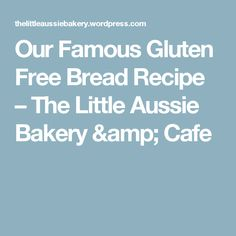 Our Famous Gluten Free Bread Recipe – The Little Aussie Bakery & Cafe