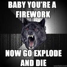 Gotta love insanity wolf!