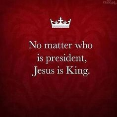 No matter who is President, JESUS is KING! Photo by crob45