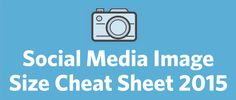 [Infographic] 2015 Social Media Image Size Cheat Sheet and Image Tricks