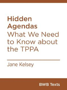Hidden Agendas: What We Need to Know about the TPPA (BWB Texts Book 5)