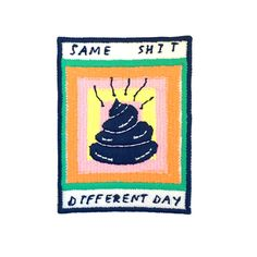 Pins & Patches :: Patches :: Same Shit Different Day Iron On Patch