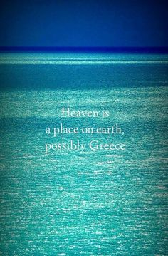 Heaven is a place on earth, possibly Greece..