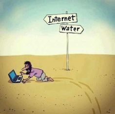 Water vs. Internet: People are so addicted to the internet nowadays. Although this picture is very extreme saying that people would sacrifice water for internet in the dessert, it is just a metaphor that people are so consumed with technology. It is now almost considered an essential in life.