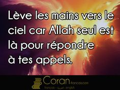 """""""Lève les mains vers le ciel car Allah seul est là pour répondre à tes appels."""""""