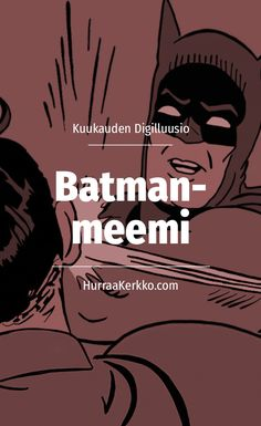 "Miten Batman-meemi ""My Parents Are Dead"" syntyi?"