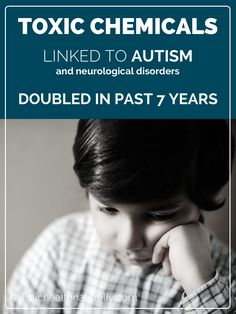 Toxic Chemicals Linked To Autism Doubled In Past 7 Years | holistichealthnaturally.com