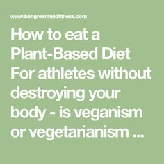 How to eat a Plant-Based Diet For athletes without destroying your body - is veganism or vegetarianism okay?