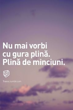 Nu mai vorbi cu gura plina. Plina de menciuni. Love Me Quotes, Sad Quotes, Motivational Words, Inspirational Quotes, Son Luna, God Loves Me, Life Lessons, Wise Words, Good Books