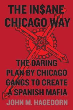 The in$ane Chicago way : the daring plan by Chicago gangs to create a Spanish mafia
