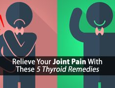5 Proven Thyroid Joint Pain Remedies to Relieve Your Pain and Your Thyroid