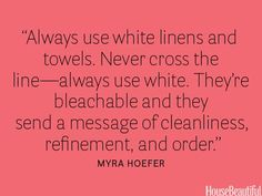 Designer Myra Hoefer suggests using white towels for a clean look in the house. Pin it now. See 101 decorating secrets from interior designers.   - HouseBeautiful.com