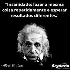 #Insanidade: fazer a mesma coisa repetidamente e esperar resultados diferentes. - Albert #Einstein - #satturno - http://www.satturno.com.br