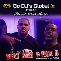 Go DJ's Global Presents Street Vibes Music.. Last November 15, 2016  Beat King @clubgodzilla & Rick B #GODJSGLOBAL #FACES #WEARESTREETVIBES www.wearestreetvibes.com