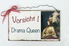 Dekoschild     *Vorsicht Drama Queen*    für alle Freundinnen, Schwestern, Kolleginnen, Schwägerinnen, Schulfreundinnen und und und . . .   und nat...