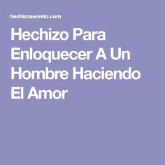 Hechizo Para Enloquecer A Un Hombre Haciendo El Amor