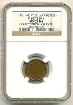 Civil War Patriotic Token (1861-65) Constitution For Ever F-247/380a R8 MS63 BN NGC  SOLD!