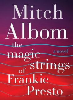 Albom delivers a lyrically written book narrated by Music in his latest, The Magic Strings of Frankie Presto.
