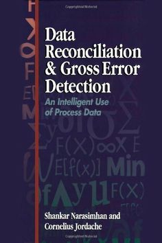 Data Reconciliation and Gross Error Detection: An Intelligent Use of Process Data by Dr. Shankar Narasimhan Ph.D. (Ch.E.). $64.17. 350 pages. Publisher: Gulf Professional Publishing; 1 edition (November 29, 1999)