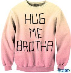 Hug Me Brotha Crewneck!!! I want,I want, I want!!