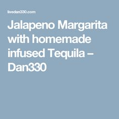Jalapeno Margarita with homemade infused Tequila – Dan330