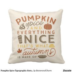 Pumpkin Spice and everything nice Typographic Autumn Throw Pillow for your fall decorations and Halloween decor