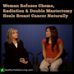 Woman Refuses Chemo, Radiation & Double Mastectomy - Heals Breast Cancer Naturally - Healthy Holistic Living