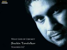 What God of Cricket 'Sachin Tendulkar' Teaches Us