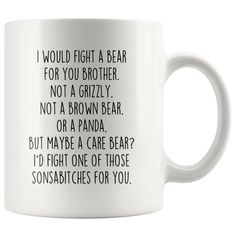 gifts for brother Explore the gifts! - Funny Brother Gifts: I Would Fight A Bear For You Mug Funny Sister Gifts, Funny Mothers Day Gifts, Brother Gifts, Funny Dad, Funny Grandma, John Deere Baby, Brother Humor, Dad Humor, Brother Brother