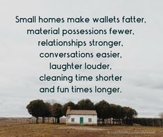Living in a small home has many benefits! If you want to downsize your home click through to read about all the benefits of living small. Yoga is the inspiration of life Great Quotes, Quotes To Live By, Me Quotes, Inspirational Quotes, House Quotes, Motivational, Family Quotes, Sayings About Family, Quotes About Home