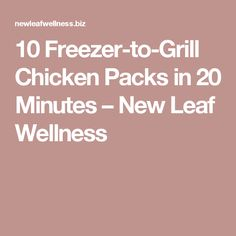 10 Freezer-to-Grill Chicken Packs in 20 Minutes – New Leaf Wellness