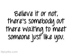 someone out there dying to meet like you