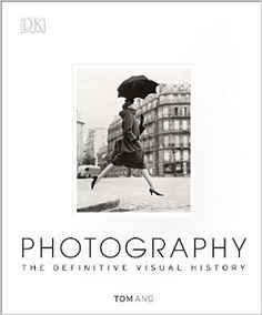 Photography: The Definitive Visual History: Tom Ang: 9781465422880: Amazon.com: Books