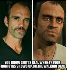 That awesome moment when Trevor from GTA 5 was in the walking dead! Stephen off does the voice acting and motion capture for Trevor in GTA 5.
