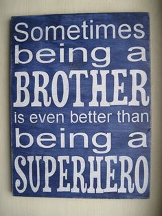 "A cute sign for a new big brother. ""Sometimes being a brother is even better than being a superhero."" boys need this for their room You Are My Superhero, Superhero Room, Batman Room, New Big Brother, Brother Sister, Brother Birthday, Lil Sis, Baby Sister, Cute Signs"
