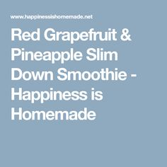 Red Grapefruit & Pineapple Slim Down Smoothie - Happiness is Homemade