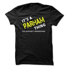 It is a PARHAM Thing Tee - #gifts for boyfriend #inexpensive gift. ADD TO CART => https://www.sunfrog.com/No-Category/It-is-a-PARHAM-Thing-Tee-Black.html?68278